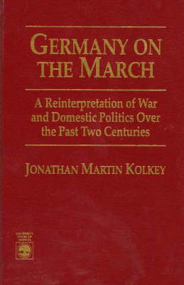 Germany on the March: A Reinterpretation of War and Domestic Politics Over the Past Two Centuries