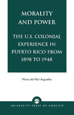 Morality and Power: The U.S. Colonial Experience in Puerto Rico From 1898 to 1948: v. XIX
