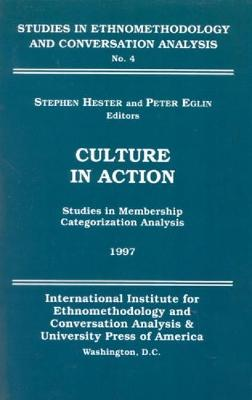 Culture in Action: Studies in Membership Categorization Analysis