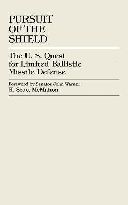 Pursuit of the Shield: The U.S. Quest for Limited Ballistic Missile Defense