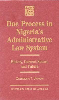 Due Process in Nigeria's Administrative Law System: History, Current Status, and Future