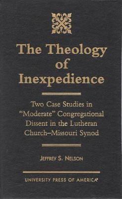 The Theology of Inexpedience: Two Case Studies in 'Moderate' Congregational Dissent in the Lutheran Church--Missouri Synod