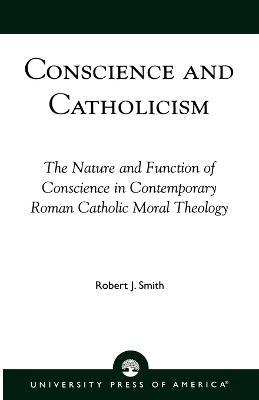Conscience and Catholicism: The Nature and Function of Conscience in Contemporary Roman Catholic Moral Theology