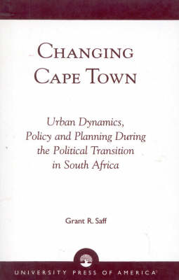 Changing Cape Town: Urban Dynamics, Policy and Planning During the Political Transition in South Africa