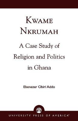 Kwame Nkrumah: A Case Study of Religion and Politics in Ghana