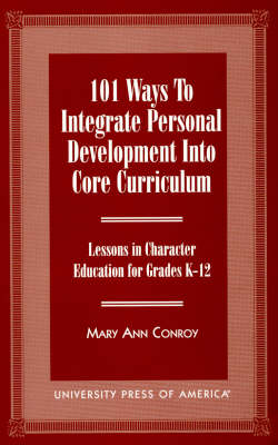 101 Ways to Integrate Personal Development into Core Curriculum: Lessons in Character Education for Grades K-12