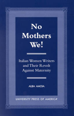 No Mothers We!: Italian Women and Their Revolt Against Maternity