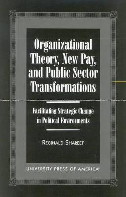 Organizational Theory, New Pay, and Public Sector Transformations: Facilitating Strategic Change in Political Environments