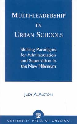 Multi-leadership in Urban Schools: Shifting Paradigms for Administration and Supervision in the New Millennium
