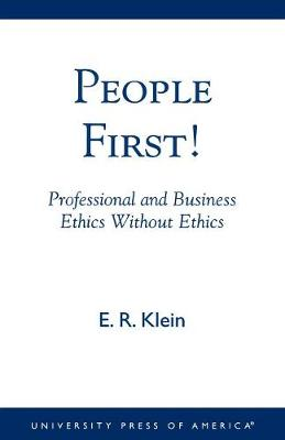 People First!: Professional and Business Ethics without Ethics