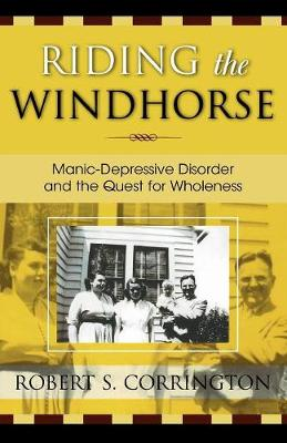Riding the Windhorse: Manic-Depressive Disorder and the Quest for Wholeness