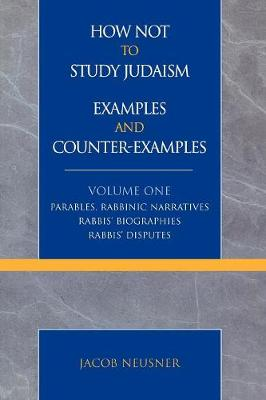How Not to Study Judaism, Examples and Counter-Examples: Parables, Rabbinic Narratives, Rabbis' Biographies, Rabbis' Disputes
