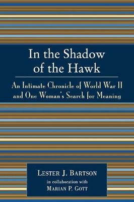 In the Shadow of the Hawk: An Intimate Chronicle of World War II and One Woman's Search for Meaning