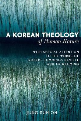 A Korean Theology of Human Nature: With Special Attention to the Works of Robert Cummings Neville and Tu Wei-ming