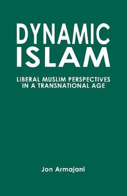 Dynamic Islam: Liberal Muslim Perspectives in a Transnational Age