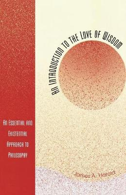 An Introduction to the Love of Wisdom: An Essential and Existential Approach to Philosophy