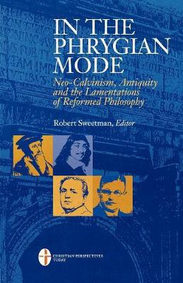In the Phrygian Mode: Neo-calvinism, Antiquity, and the Lamentations of Reformational Philosophy