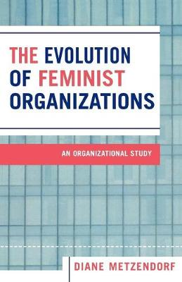 The Evolution of Feminist Organizations: An Organizational Study