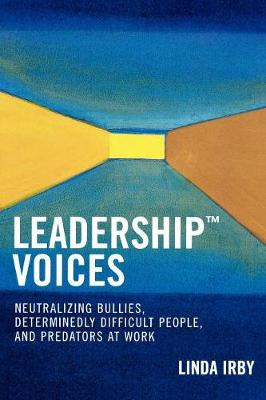 Leadership Voices: Neutralizing Bullies, Determinedly Difficult People, and Predators at Work