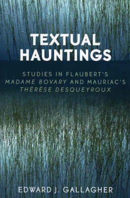 Textual Hauntings: Studies in Flaubert's 'Madame Bovary' and Mauriac's 'Therese  Desqueyroux'