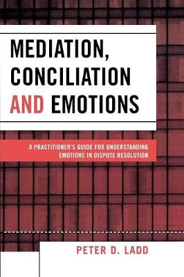 Mediation, Conciliation, and Emotions: A Practitioner's Guide for Understanding Emotions in Dispute Resolution