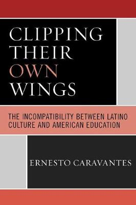 Clipping Their Own Wings: The Incompatibility between Latino Culture and American Education