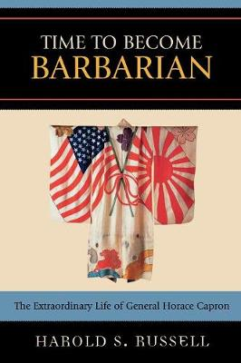 Time to Become Barbarian: The Extraordinary Life of General Horace Capron
