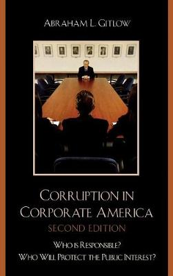 Corruption in Corporate America: Who is Responsible? Who Will Protect the Public Interest?