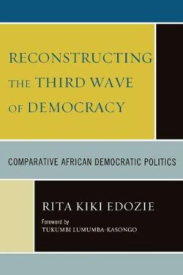 Reconstructing the Third Wave of Democracy: Comparative African Democratic Politics