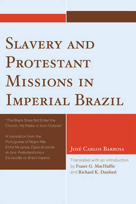 Slavery and Protestant Missions in Imperial Brazil: 'The Black Does not Enter the Church, He Peeks in From Outside'
