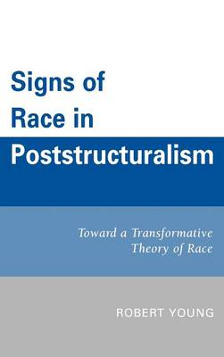 Signs of Race in Poststructuralism: Toward a Transformative Theory of Race
