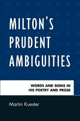 Milton's Prudent Ambiguities: Words and Signs in His Poetry and Prose
