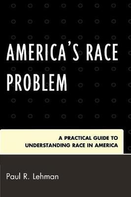 America's Race Problem: A Practical Guide to Understanding Race in America