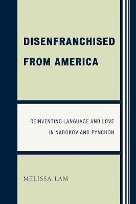 Disenfranchised from America: Reinventing Language and Love in Nabokov and Pynchon