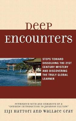Deep Encounters: Steps toward Dissolving the 21st Century Mystery and Discovering the Truly Global Learner