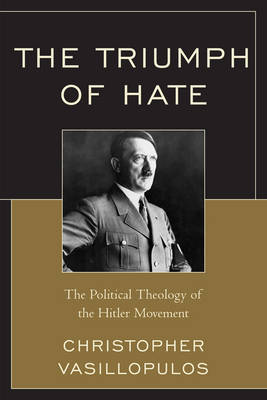 The Triumph of Hate: The Political Theology of the Hitler Movement