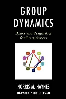 Group Dynamics: Basics and Pragmatics for Practitioners