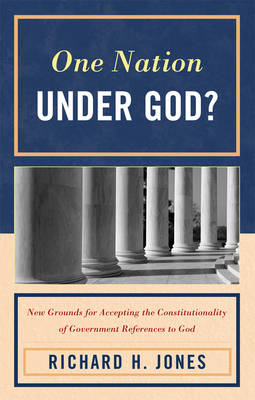 One Nation Under God?: New Grounds for Accepting the Constitutionality of Government References to God