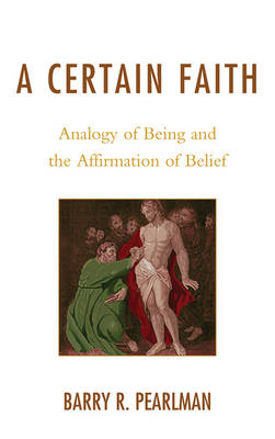 A Certain Faith: Analogy of Being and the Affirmation of Belief