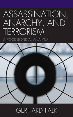 Assassination, Anarchy, and Terrorism: A Sociological Analysis