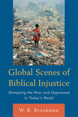 Global Scenes of Biblical Injustice: Glimpsing the Poor and Oppressed in Today's World