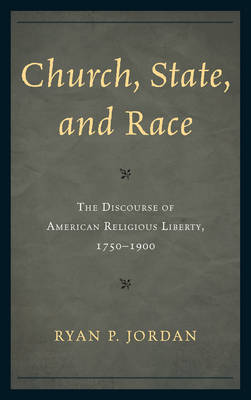 Church, State, and Race: The Discourse of American Religious Liberty, 1750-1900