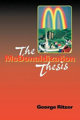 The McDonaldization Thesis: Explorations and Extensions
