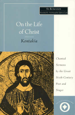 On the Life of Christ: Chanted Sermons by the Great Sixth Century Poet and Singer St. Romanos