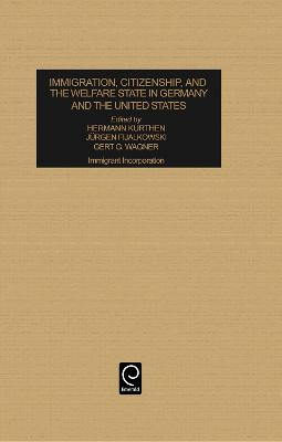 Immigration, Citizenship and the Welfare State in Germany and the United States: Immigrant Incorporation