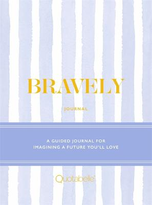 Bravely Journal: A Guided Journal for Imagining a Future You'll Love