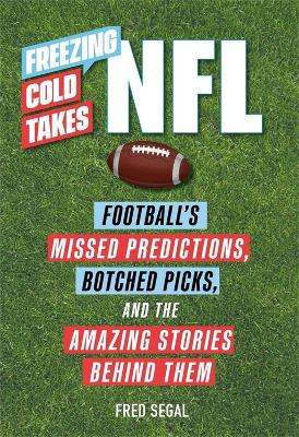 Freezing Cold Takes: NFL: Football Media's Most Inaccurate Predictions-and the Fascinating Stories Behind Them
