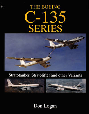 The Boeing C-135 Series:: Stratotanker, Stratolifter and other Variants