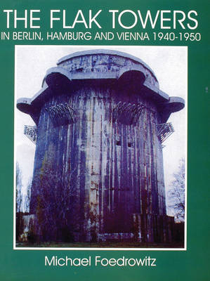 The Flak Towers: in Berlin, Hamburg and Vienna 1940-1950