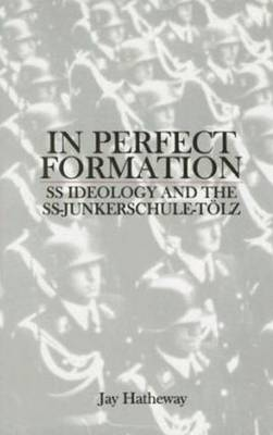 In Perfect Formation: SS Ideology and the SS-Junkerschule-TAlz